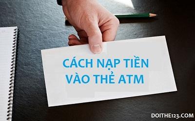 Cách nạp tiền vào thẻ ATM nạp thẻ điện thoại dễ dàng nhất!