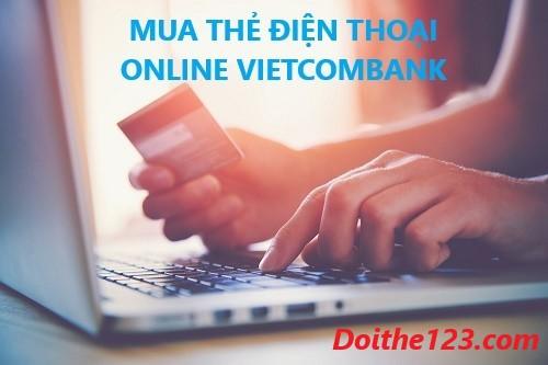 Mua thẻ điện thoại online Vietcombank nhanh chóng và đơn giản nhất